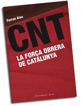 Portada del llibre 'CNT. La força obrera de Catalunya', del Ferran Aisa.